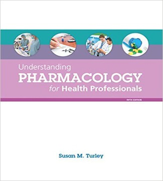 Understanding Pharmacology for Health Professionals 5th Edition Turley Test Bank