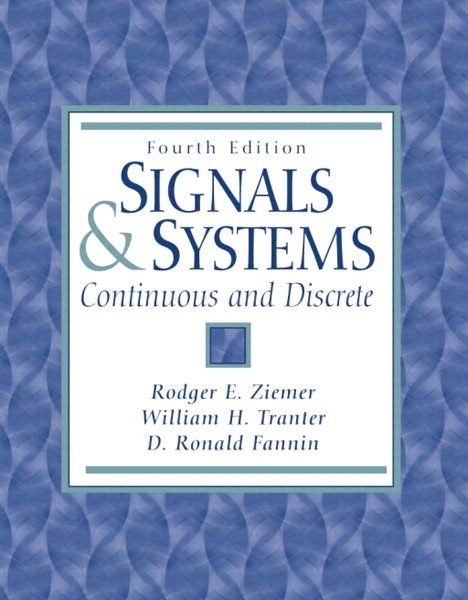 Solution Manual for Signals and Systems: Continuous and Discrete, 4/E 4th Edition Rodger E. Ziemer, William H Tranter, Rolla D. R. Fannin