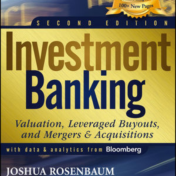Complete Solution Manual for Investment Banking: Valuation, Leveraged Buyouts, and Mergers and Acquisitions, University 2nd Edition by Joshua Pearl, Joshua Rosenbaum 9781118472200