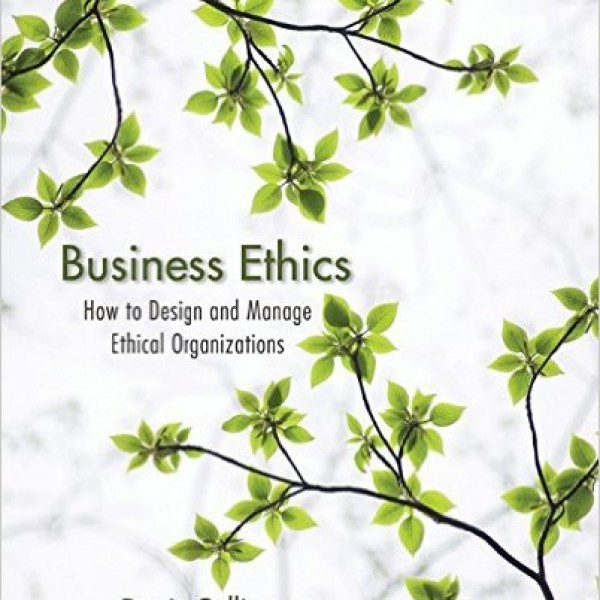 Complete Solution Manual for Business Ethics: How to Design and Manage Ethical Organizations by Denis Collins 9780470639948