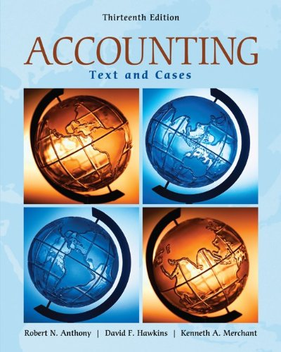 Accounting Text and Cases 13th Edition By Anthony, Hawkins, Merchant - Solution Manual