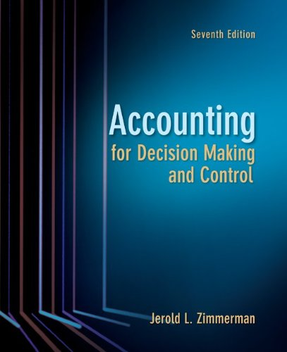 Accounting for Decision Making and Control 7th Edition By Zimmerman - Test Bank
