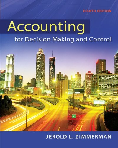 Accounting for Decision Making and Control 8th Edition By Zimmerman - Solution Manual