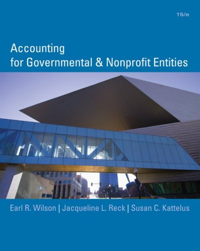 Accounting for Governmental and Nonprofit Entities 15th Edition By Wilson, Kattelus, Reck - Solution Manual