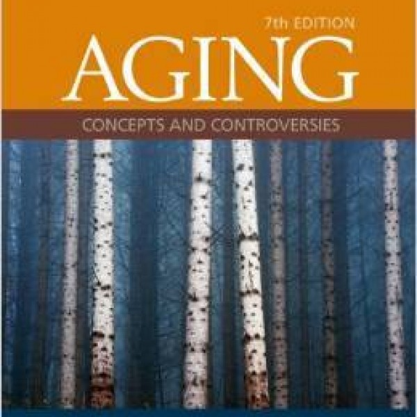Test bank for Aging: Concepts And Controversies Paperback 7/E by Moody
