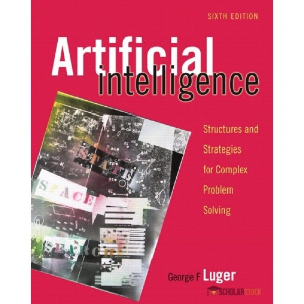 Solution Manual for Artificial Intelligence Structures And Strategies For Complex Problem Solving 6/E by Luger