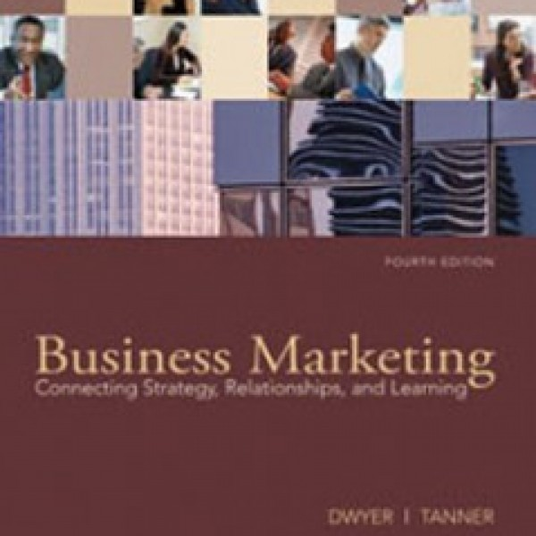 Test Bank for Business Marketing Connecting Strategy Relationships And Learning 4/E by Dwyer