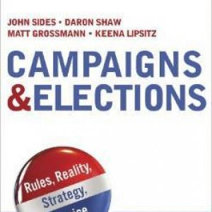 Test bank for Campaigns & Elections: Rules, Reality, Strategy, Choice 1/E by Sides