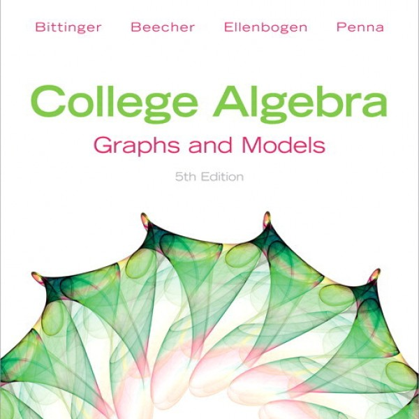 Solution manual for College Algebra: Graphs And Models 5/E by Bittinger