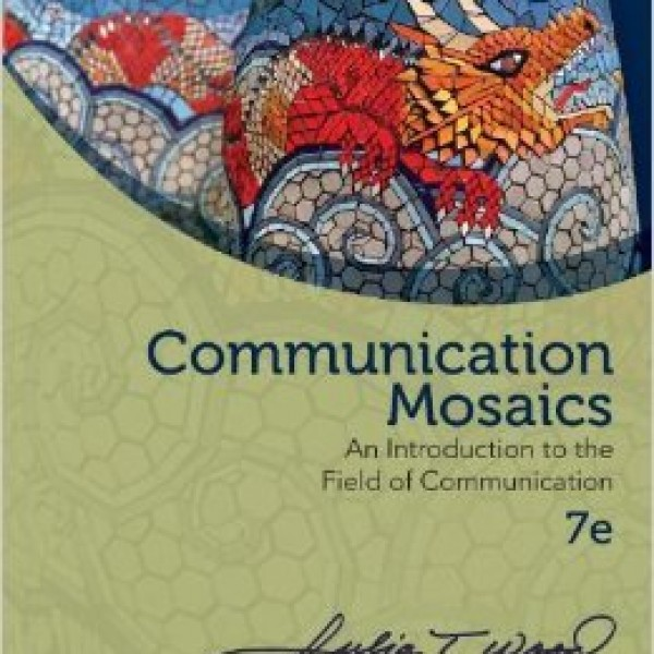 Test bank for Communication Mosaics: An Introduction To The Field Of Communication 7/E by Wood