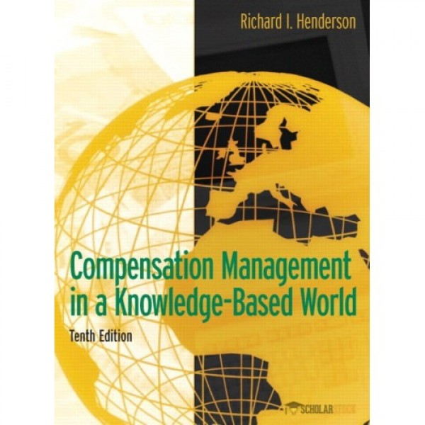 Solution Manual for Compensation Management In A Knowledge-Based World 10/E by Henderson