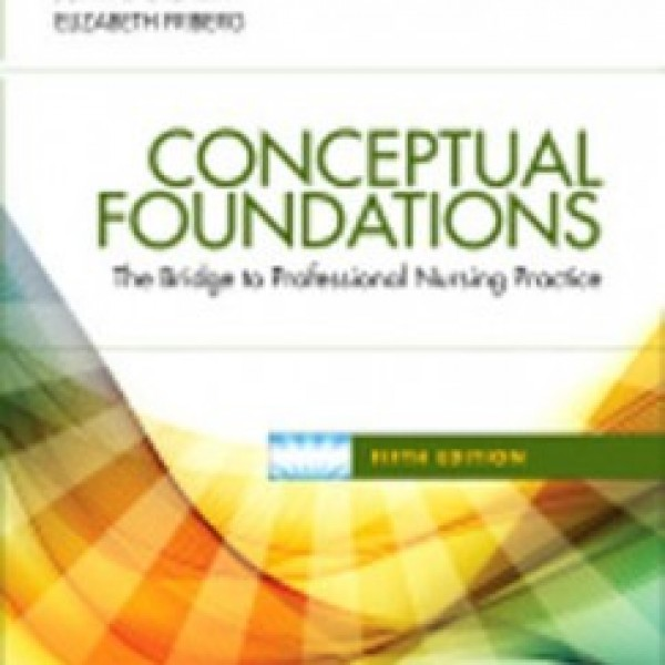 Test Bank for Conceptual Foundations The Bridge To Professional Nursing Practice 5/E by Creasia
