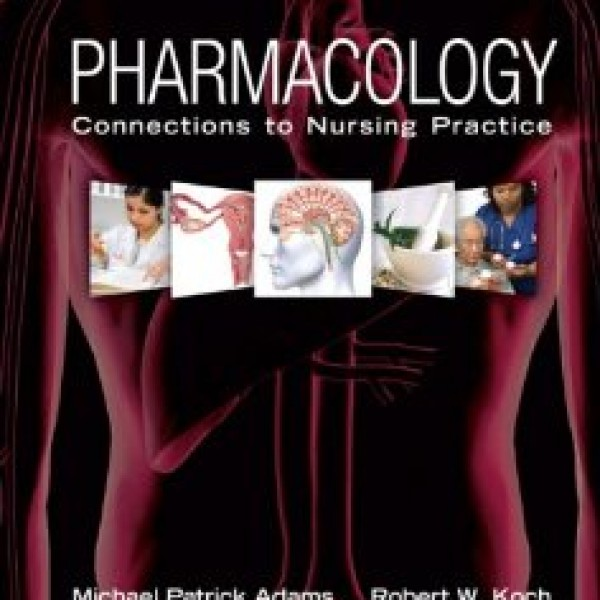 TestBank for Pharmacology Connections To Nursing Practice 1/E by Adams