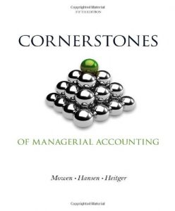 Cornerstones of Managerial Accounting 5th Edition By Mowen, Hansen, Heitger - Solution Manual