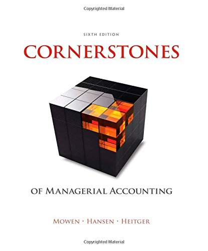 Cornerstones of Managerial Accounting 6th Edition By Mowen, Hansen, Heitger - Solution Manual