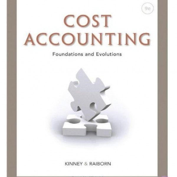Test Bank for Cost Accounting: Foundations And Evolutions 9/E by Kinney