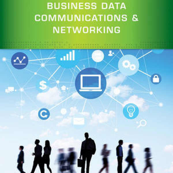 Complete Test bank for Business Data Communications and Networking, 12th Edition by Jerry FitzGerald, Alan Dennis, Alexandra Durcikova 9781118936467