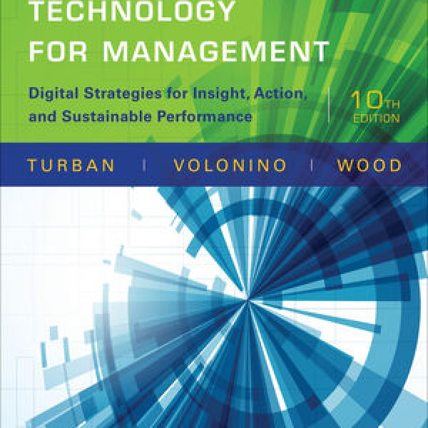 Complete Solution Manual for Information Technology for Management: Digital Strategies for Insight, Action, and Sustainable Performance, 10th Edition by Efraim Turban, Linda Volonino, Gregory R. Wood 9781118897829