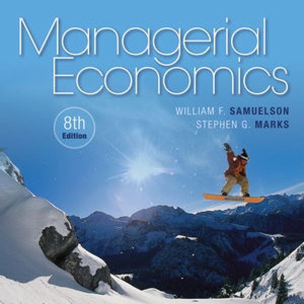 Complete Solution Manual for Managerial Economics, 8th Edition by Stephen G. Marks, William F. Samuelson 9781119025924