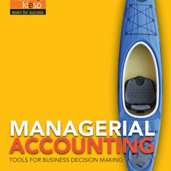 Complete Test Bank for Managerial Accounting: Tools for Business Decision Making, 7th Edition by Jerry J. Weygandt, Paul D. Kimmel, Donald E. Kieso 9781119034681