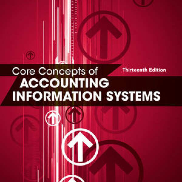 Complete Test bank for Core Concepts of Accounting Information Systems, 13th Edition by Carolyn S. Norman, Jacob M. Rose, Mark G. Simkin 9781119033288