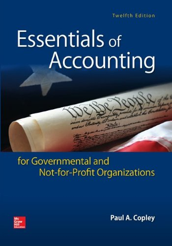 Essentials of Accounting for Governmental and Not for Profit Organizations 12th Edition By Copley - Solution Manual