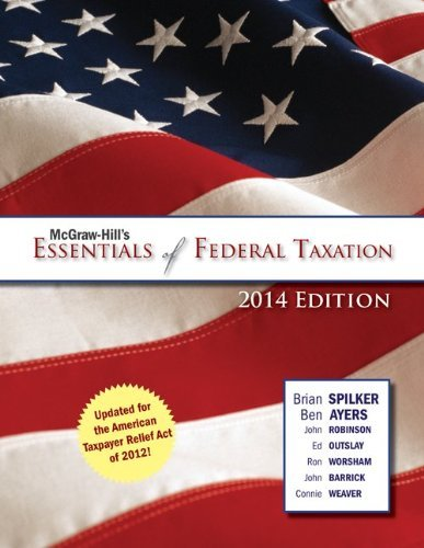 Essentials of Federal Taxation 2014 2nd Edition By Spilker, Ayers, Robinson, Worsham, Outslay, Barrick, Weaver - Solution Manual