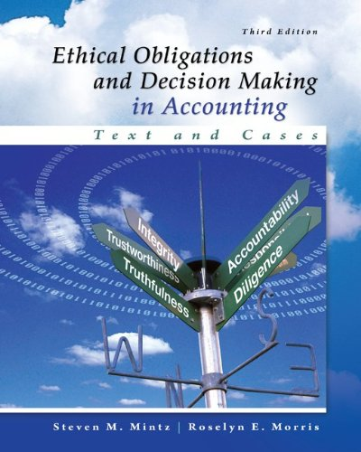 Ethical Obligations and Decision Making in Accounting Text and Cases 3rd Edition By Mintz, Morris - Solution Manual