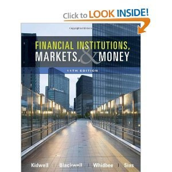 Solution Manual for Financial Institutions, Markets, And Money 11/E by Kidwell