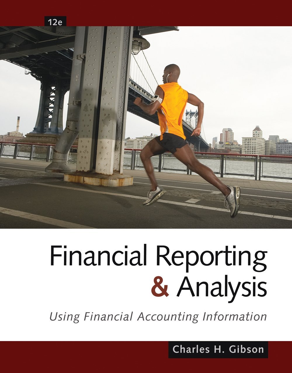 Financial Reporting and Analysis Using Financial Accounting Information 12th Edition By Charles Gibson - Test Bank