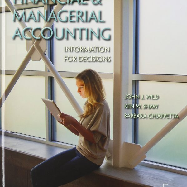 Financial and Managerial Accounting Information for Decisions 5th Edition By Wild, Shaw, Chiappetta - Test Bank