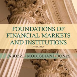 Foundations of Financial Markets and Institutions 4th Edition By Fabozzi, Modigliani, Jones - Solution Manual