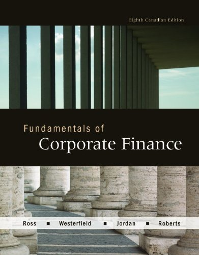 Fundamentals of Corporate Finance Canadian 8th Edition By Ross, Westerfield, Jordan, Roberts - Solution Manual