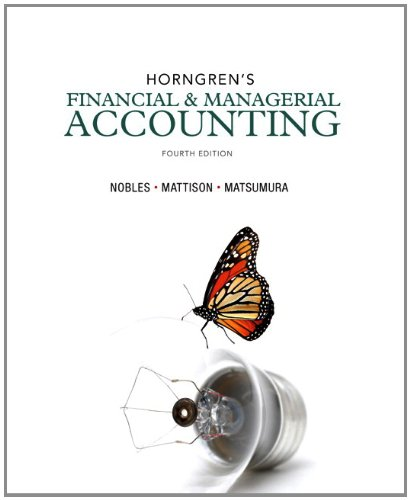 Horngrens Financial and Managerial Accounting 4th Edition By Nobles, Mattison, Matsumura - Test Bank