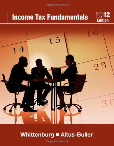 Income Tax Fundamentals 2012 30th Edition By Whittenburg, Altus-Buller - Solution Manual