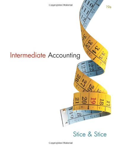 Intermediate Accounting 19th Edition By Stice, Stice - Solution Manual