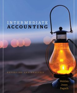 Intermediate Accounting Reporting and Analysis 1st Edition By Wahlen, Jones, Pagach - Solution Manual