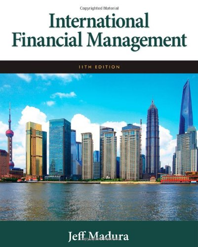 International Financial Management 11th Edition By Jeff Madura - Solution Manual