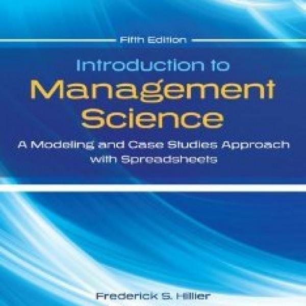 Solution Manual for Introduction To Management Science A Modeling And Cases Studies Approach With Spreadsheets 5/E by Hillier