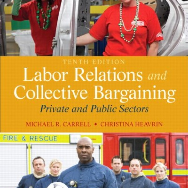 Solution Manual for Labor Relations And Collective Bargaining 10/E by Carrell