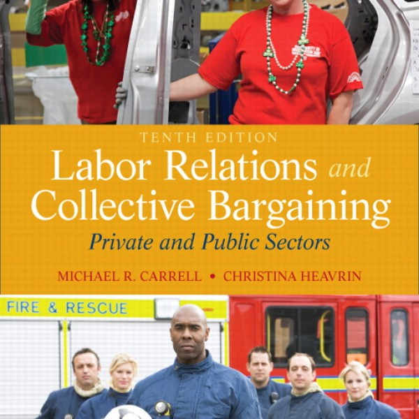Test Bank for Labor Relations And Collective Bargaining Private And Public Sectors 10/E by Carrell