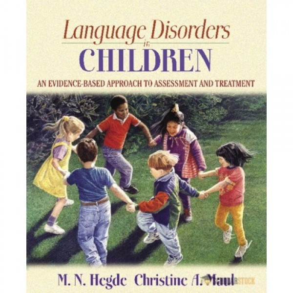 Test Bank for Language Disorders In Children An Evidence-Based Approach To Assessment And Treatment 1/E by Hegde
