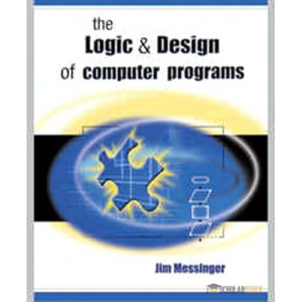 Solution Manual for Logic And Design Of Computer Programs 1/E by Messinger
