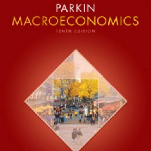 Test Bank for Macroeconomics 10/E by Parkin
