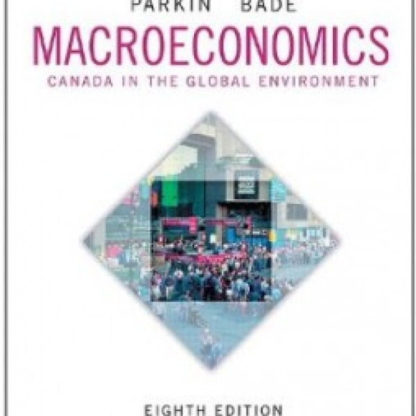 Test Bank for Macroeconomics Canada In The Global Environment 8/E Canadian Edition by Parkin