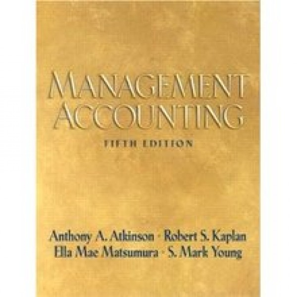 Solution Manual for Management Accounting 5/E by Atkinson