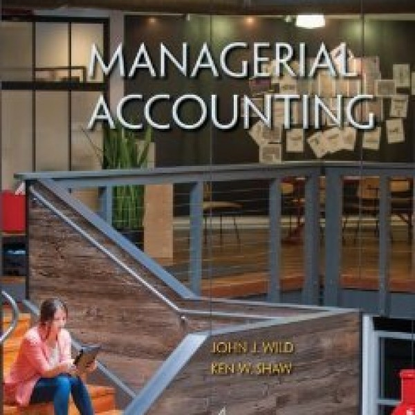 Solution Manual for Managerial Accounting 4/E by Wild