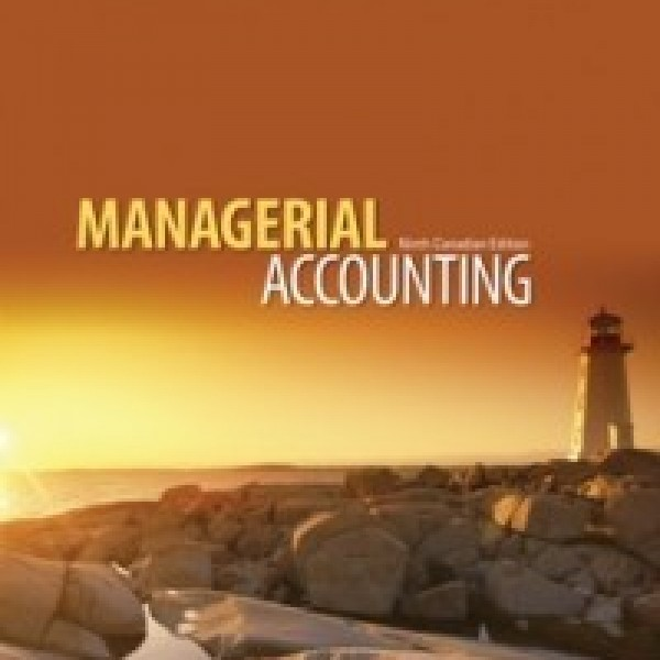 Solution Manual for Managerial Accounting 9/E Canadian Edition by Garrison