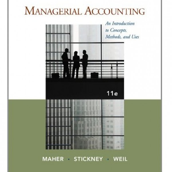 Solution Manual for Managerial Accounting An Introduction To Concepts Methods And Uses 11/E by Maher