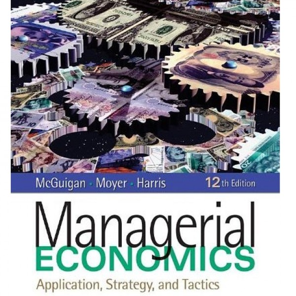 Solution Manual for Managerial Economics 12/E by Mcguigan